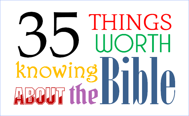 35 THINGS WORTH KNOWING ABOUT THE BIBLE