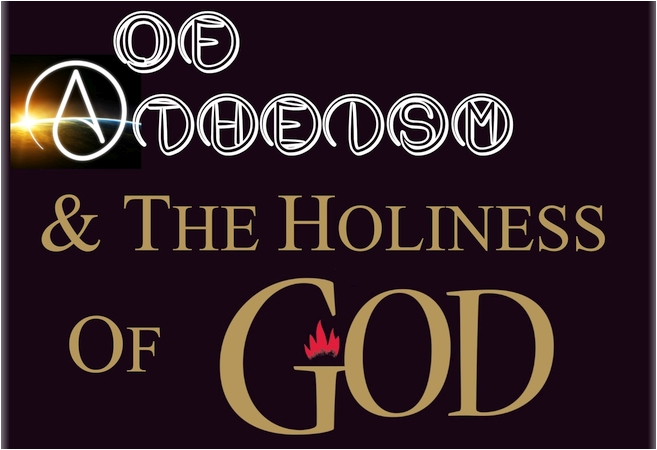OF ATHEISM AND THE HOLINESS OF GOD