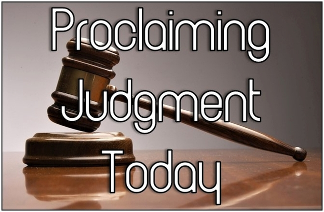 PROCLAIMING JUDGMENT TODAY