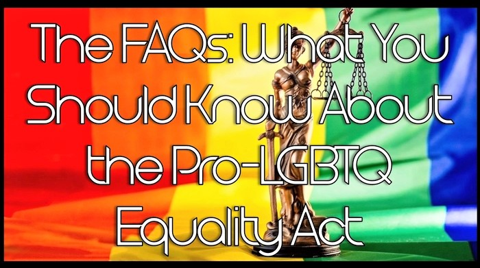 WHAT YOU SHOULD KNOW ABOUT THE PRO-LGBTQ EQUALITY ACT